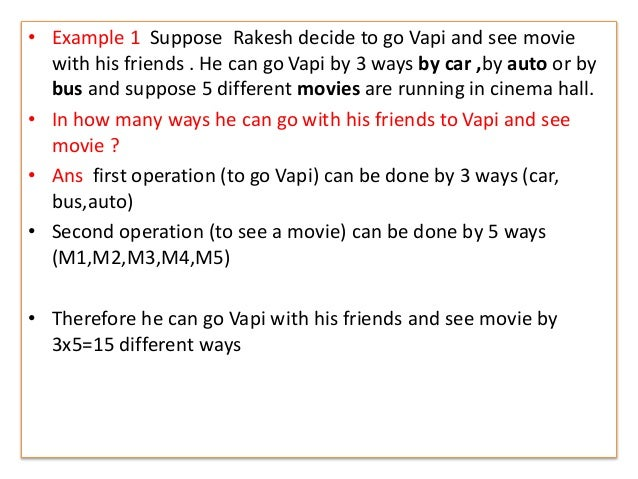 • Example 1 Suppose Rakesh decide to go Vapi and see movie with his friends . He can go Vapi by 3 ways by car ,by auto or ...