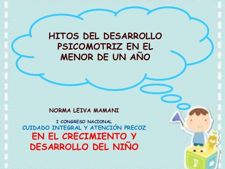HITOS DEL DESARROLLO        PSICOMOTRIZ EN EL         MENOR DE UN AÑO       NORMA LEIVA MAMANI         I CONGRESO NACIONAL...