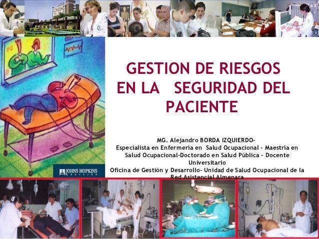 GESTION DE RIESGOS  EN LA SEGURIDAD DEL       PACIENTE                 MG. Alejandro BORDA IZQUIERDO-  Especialista en Enf...