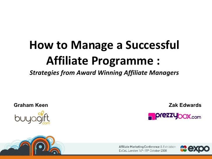 How to Manage a Successful Affiliate Programme :  Strategies from Award Winning Affiliate Managers Graham Keen Zak Edwards