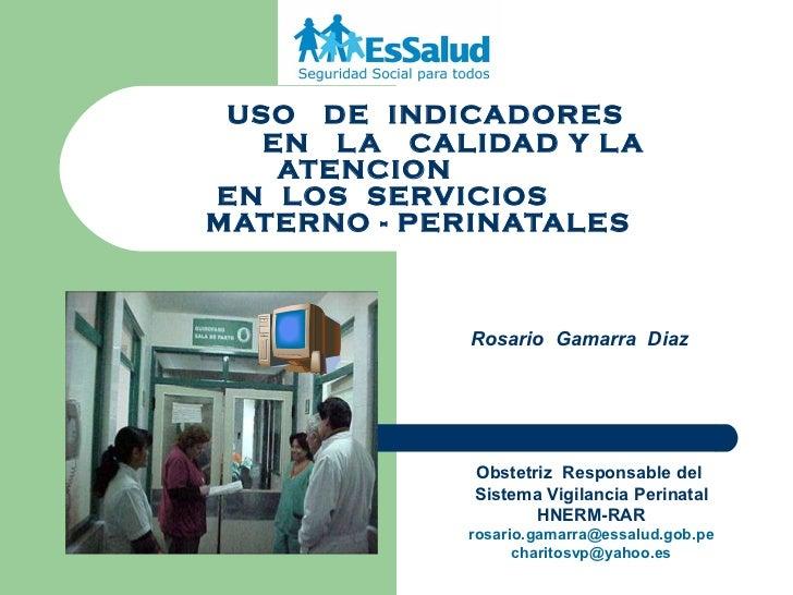 USO  DE  INDICADORES   EN  LA  CALIDAD Y LA ATENCION  EN  LOS  SERVICIOS    MATERNO - PERINATALES Obstetriz  Responsable d...