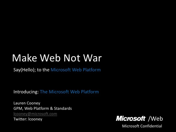 Make Web Not War Say(Hello); to the Microsoft Web Platform    Introducing: The Microsoft Web Platform  Lauren Cooney GPM, ...