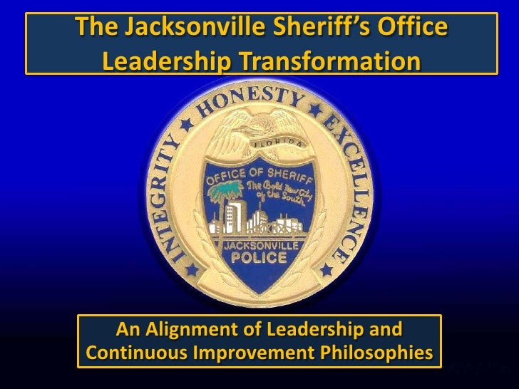 The Jacksonville Sheriff's Office Leadership Transformation<br />An Alignment of Leadership and Continuous Improvement Phi...