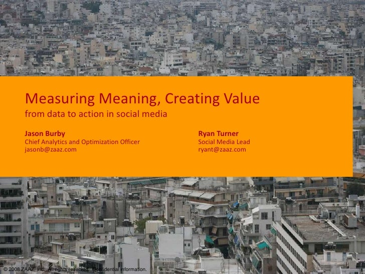 Measuring Meaning, Creating Value          from data to action in social media          Jason Burby                       ...