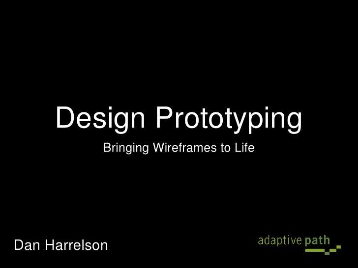 Design Prototyping             Bringing Wireframes to Life     Dan Harrelson