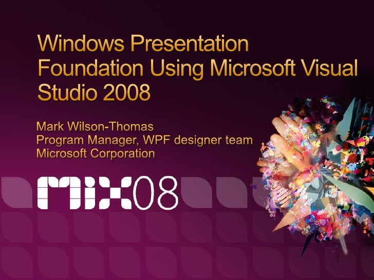 Understand what kind of applications Windows Presentation Foundation can deliver  See how Visual Studio 2008 & Microsoft E...
