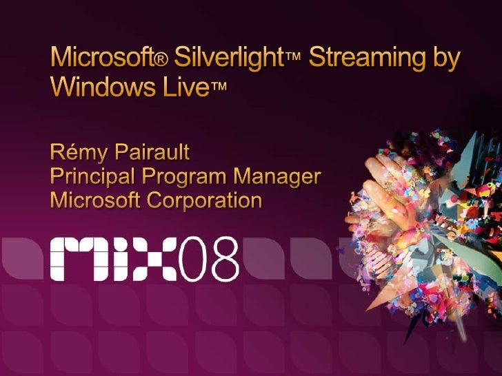 Silverlight Streaming Overview Availability of the Service Using Silverlight Streaming MIX'08 Updates Demos Business Model