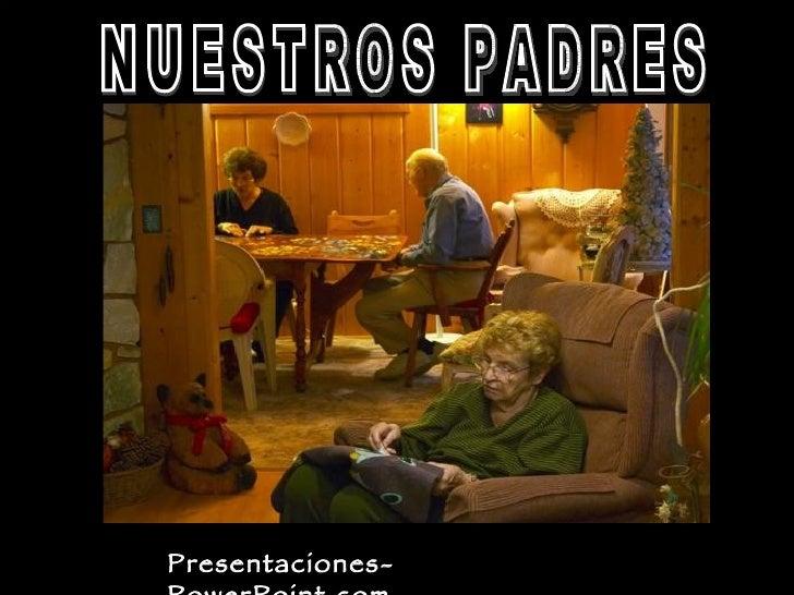 NUESTROS PADRES Presentaciones-PowerPoint.com
