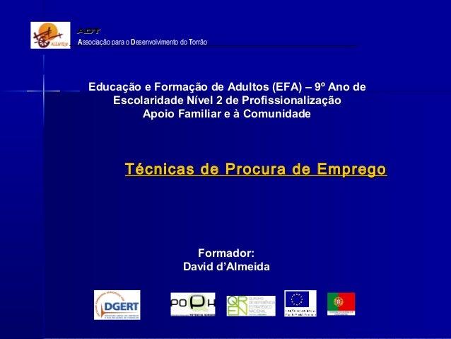 Associação para o Desenvolvimento do Torrão  Educação e Formação de Adultos (EFA) – 9º Ano de Escolaridade Nível 2 de Prof...