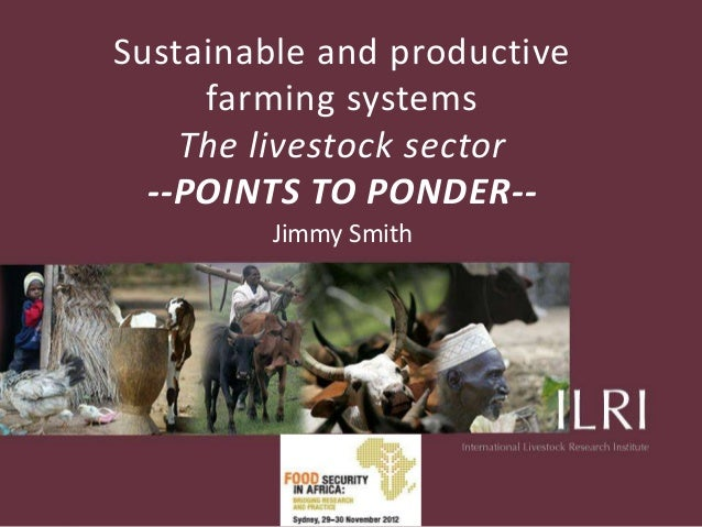 Sustainable and productive     farming systems    The livestock sector  --POINTS TO PONDER--         Jimmy Smith