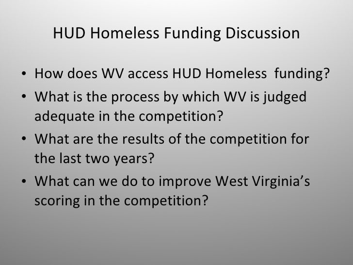 HUD Homeless Funding Discussion <ul><li>How does WV access HUD Homeless  funding? </li></ul><ul><li>What is the process by...