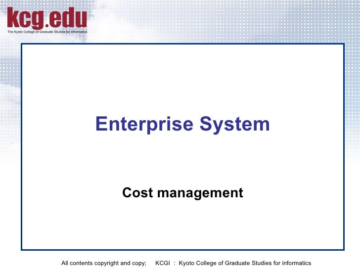 Enterprise System Cost management All contents copyright and copy;   KCGI : Kyoto College of Graduate Studies for informat...