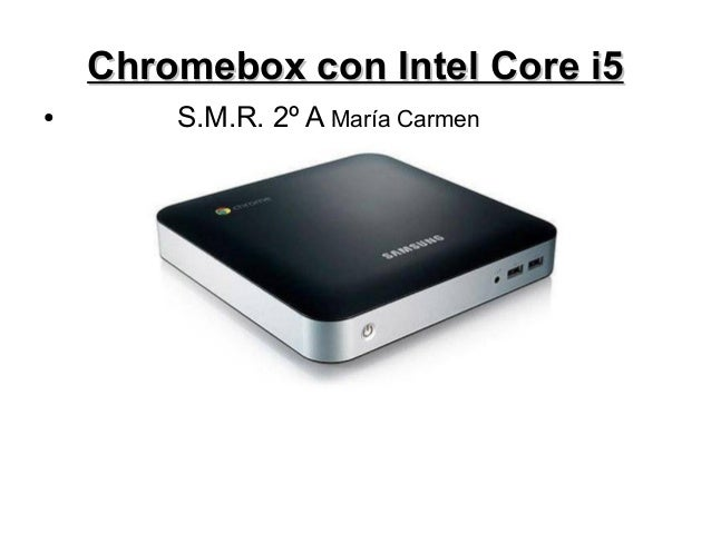 Chromebox con Intel Core i5●       S.M.R. 2º A María Carmen