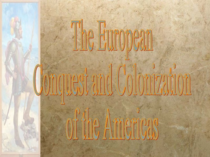 The European Conquest and Colonization of the Americas