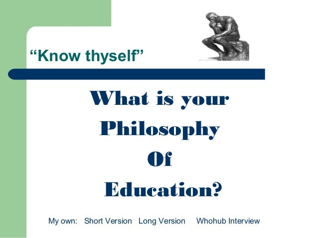 """Know thyself"" What is your Philosophy Of Education? My own: Short Version Long Version Whohub Interview"