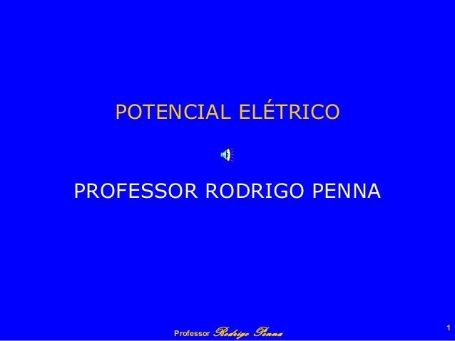 Professor Rodrigo Penna 1 POTENCIAL ELÉTRICO PROFESSOR RODRIGO PENNA