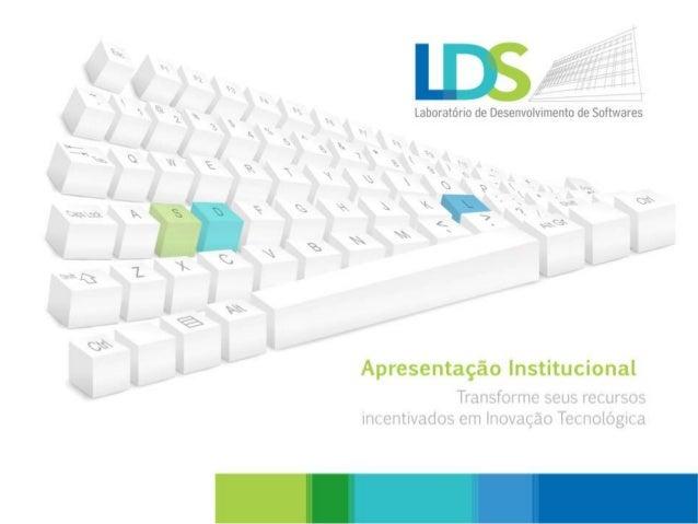 O LDS surgiu em 2005, a partir da necessidade de atender a demanda de empresas que desejassem desenvolver projetos utiliza...