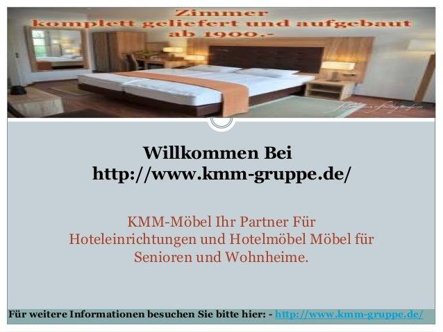 Willkommen Bei http://www.kmm-gruppe.de/ KMM-Möbel Ihr Partner Für Hoteleinrichtungen und Hotelmöbel Möbel für Senioren un...