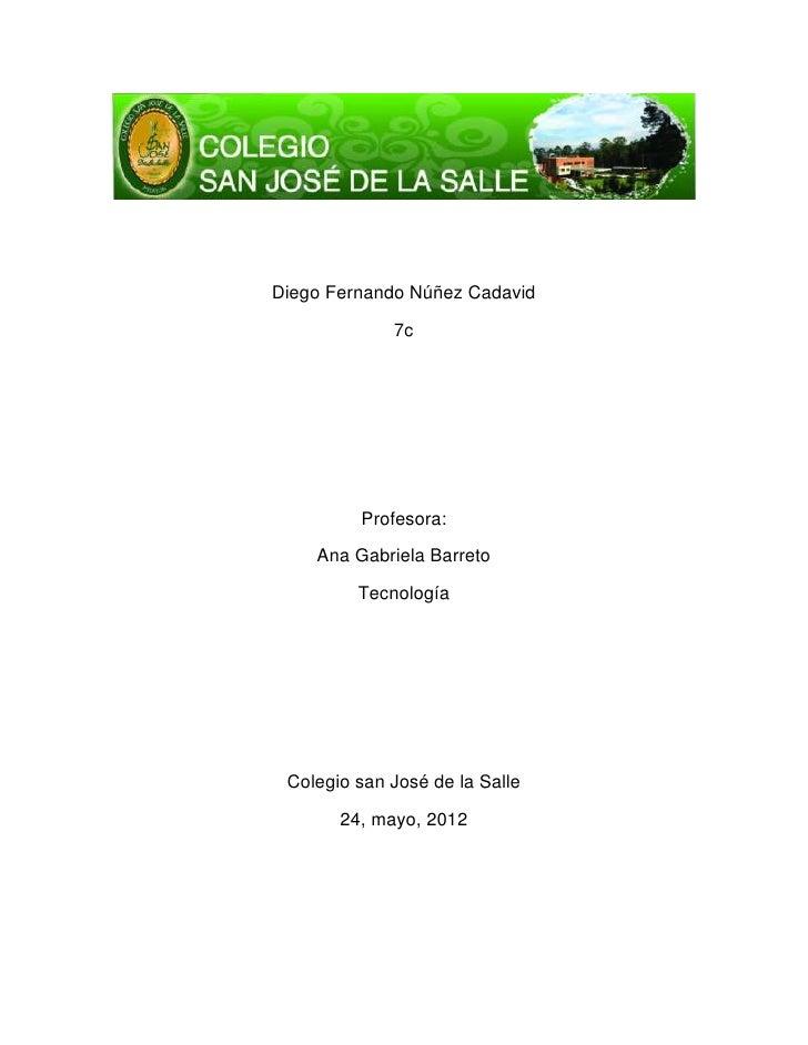 Diego Fernando Núñez Cadavid             7c         Profesora:    Ana Gabriela Barreto         Tecnología Colegio san José...