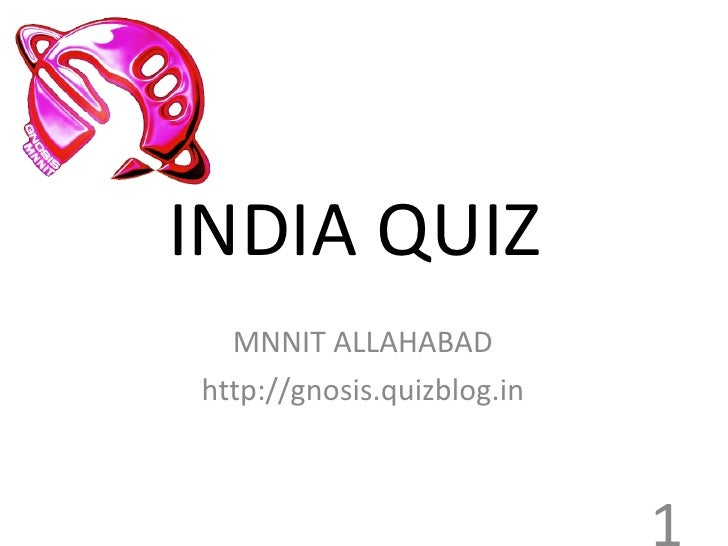 INDIA QUIZ  MNNIT ALLAHABAD http://gnosis.quizblog.in