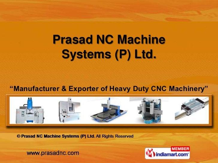 "Prasad NC Machine            Systems (P) Ltd.""Manufacturer & Exporter of Heavy Duty CNC Machinery"""