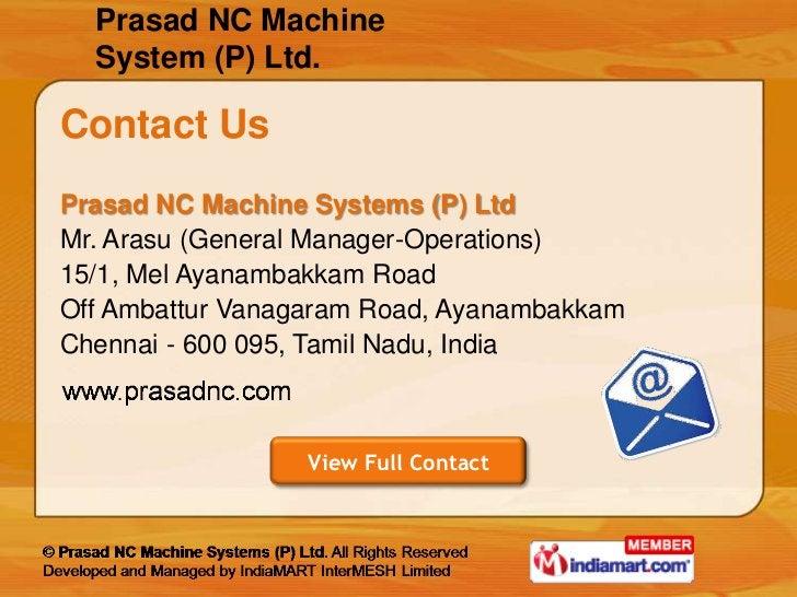 Prasad NC Machine  System (P) Ltd.Contact UsPrasad NC Machine Systems (P) LtdMr. Arasu (General Manager-Operations)15/1, M...