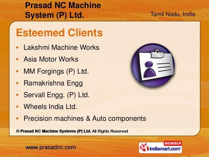 Prasad NC Machine   System (P) Ltd.                       Tamil Nadu, IndiaEsteemed Clients Lakshmi Machine Works Asia M...