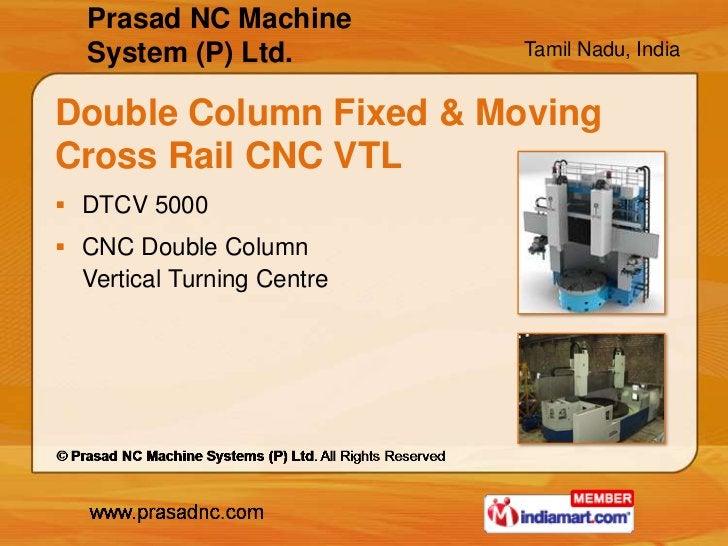 Prasad NC Machine  System (P) Ltd.           Tamil Nadu, IndiaDouble Column Fixed & MovingCross Rail CNC VTL DTCV 5000 C...