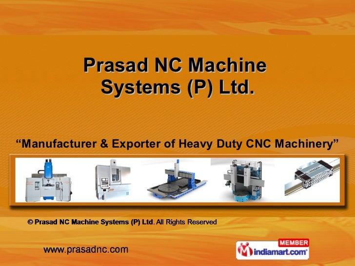 "Prasad NC Machine  Systems (P) Ltd. "" Manufacturer & Exporter of Heavy Duty CNC Machinery"""