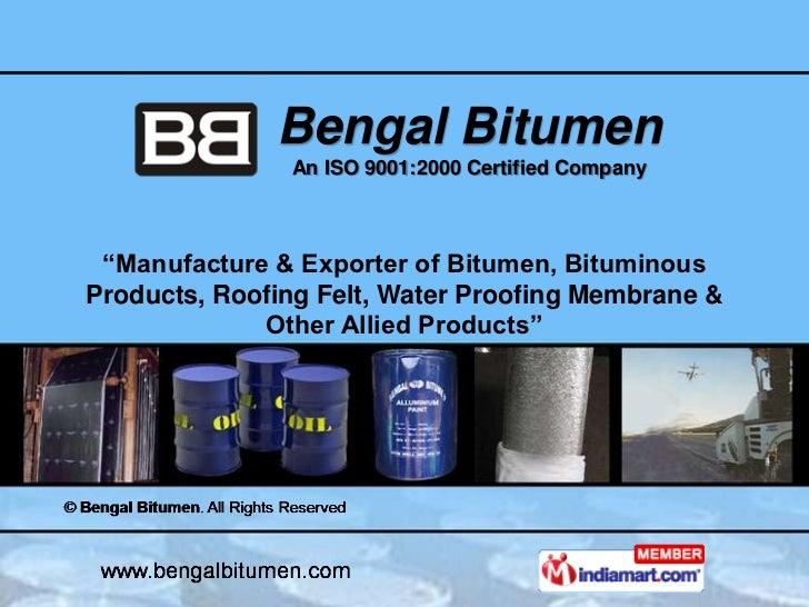 "Bengal Bitumen               An ISO 9001:2000 Certified Company ""Manufacture & Exporter of Bitumen, BituminousProducts, Ro..."