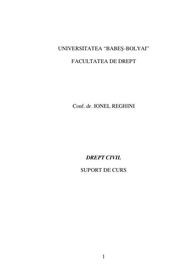 "UNIVERSITATEA ""BABEŞ-BOLYAI""  FACULTATEA DE DREPT  Conf. dr. IONEL REGHINI  DREPT CIVIL  SUPORT DE CURS  1"