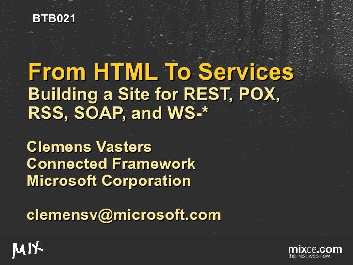 From HTML To Services  Building a Site for REST, POX, RSS, SOAP, and WS-* Clemens Vasters Connected Framework Microsoft Co...