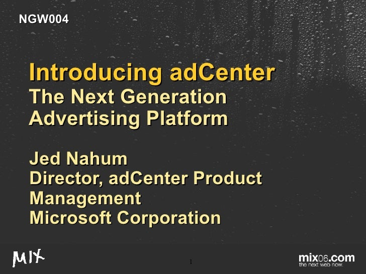 Introducing adCenter The Next Generation Advertising Platform Jed Nahum Director, adCenter Product Management Microsoft Co...