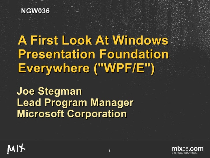 "A First Look At Windows Presentation Foundation Everywhere (""WPF/E"") Joe Stegman Lead Program Manager Microsoft ..."