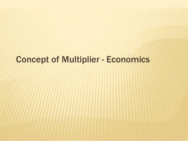 Concept of Multiplier - Economics
