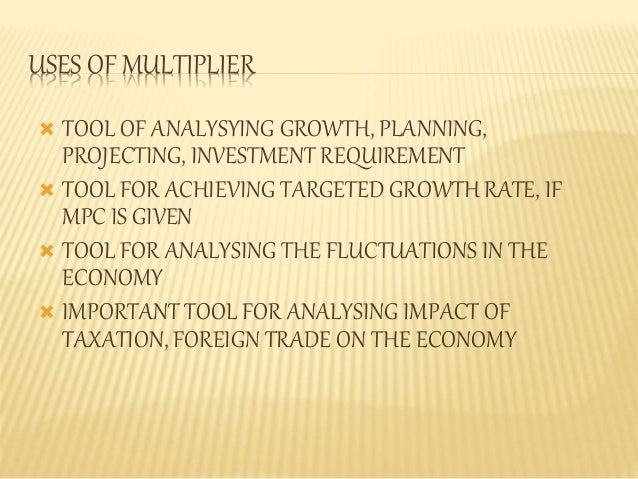 USES OF MULTIPLIER   TOOL OF ANALYSYING GROWTH, PLANNING,  PROJECTING, INVESTMENT REQUIREMENT   TOOL FOR ACHIEVING TARGE...