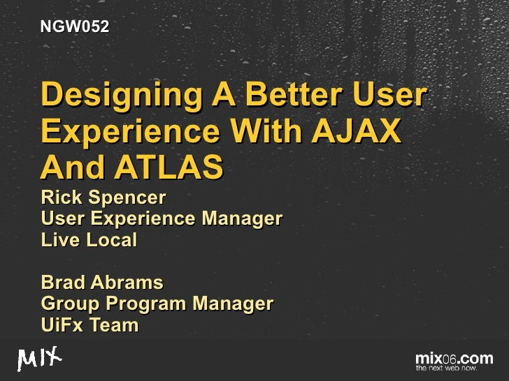 Designing A Better User Experience With AJAX And ATLAS Rick Spencer User Experience Manager  Live Local Brad Abrams  Group...
