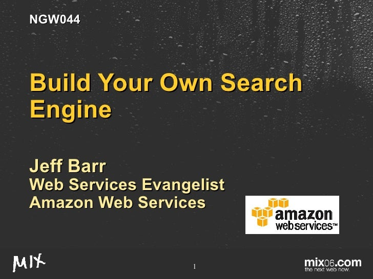 Build Your Own Search Engine Jeff Barr Web Services Evangelist Amazon Web Services NGW044