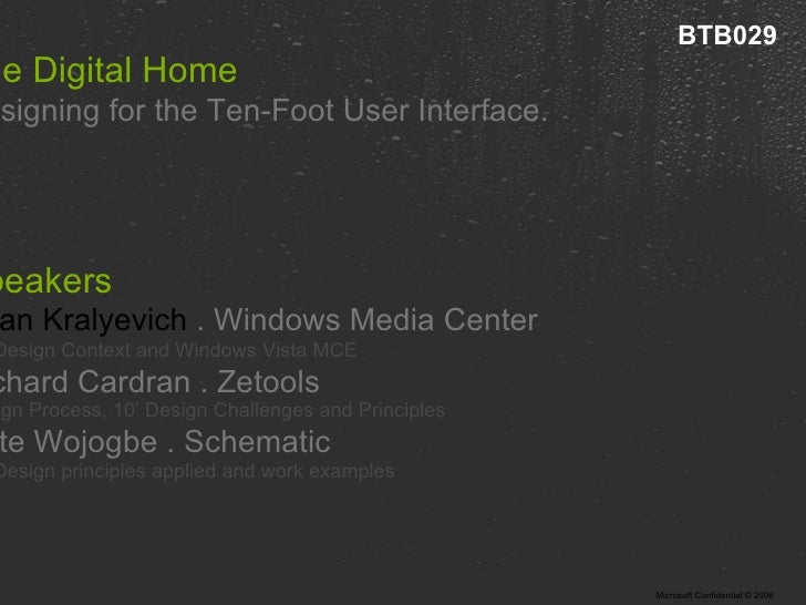 The Digital Home  Designing for the Ten-Foot User Interface. Speakers Brian Kralyevich  . Windows Media Center 10' Design ...