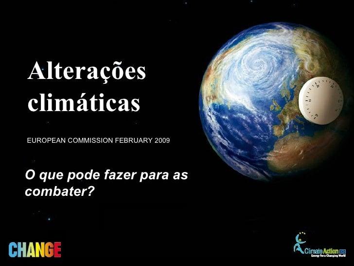 AlteraçõesclimáticasEUROPEAN COMMISSION FEBRUARY 2009O que pode fazer para ascombater?