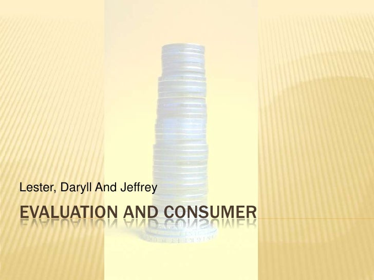 Evaluation and Consumer<br />Lester, Daryll And Jeffrey<br />
