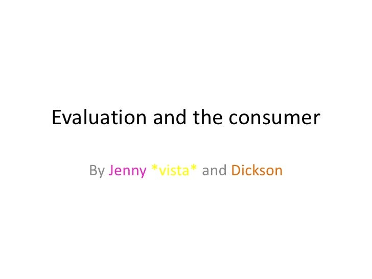 Evaluation and the consumer<br />By Jenny*vista* and Dickson<br />