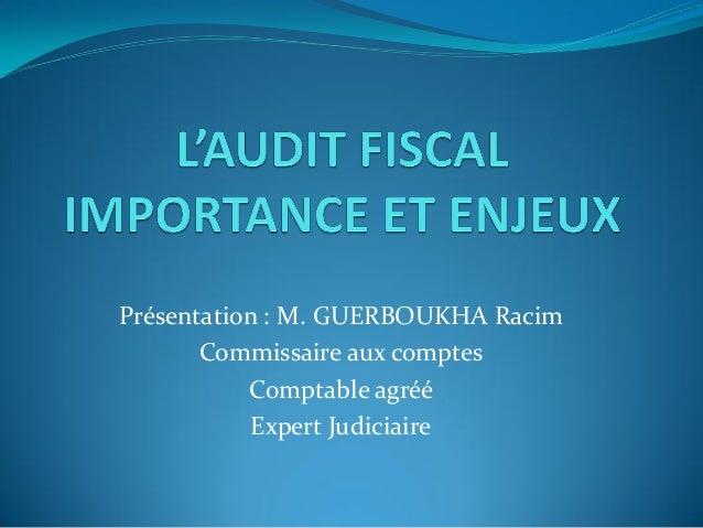 Présentation : M. GUERBOUKHA Racim Commissaire aux comptes Comptable agréé Expert Judiciaire