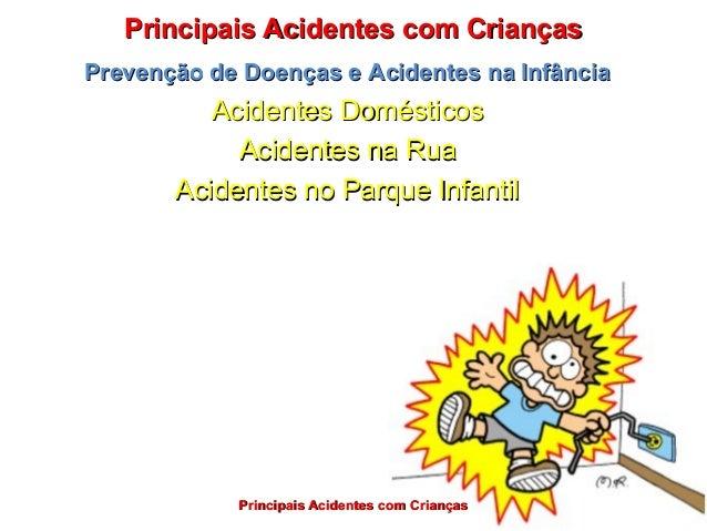 Principais Acidentes com CriançasPrincipais Acidentes com CriançasPrevenção de Doenças e Acidentes na InfânciaPrevenção de...