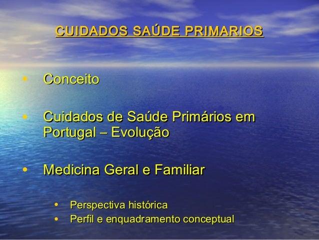 CUIDADOS SAÚDE PRIMARIOS  • Conceito • Cuidados de Saúde Primários em Portugal – Evolução  • Medicina Geral e Familiar • P...