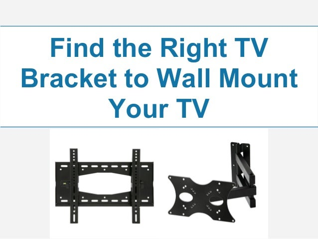 Find the Right TVBracket to Wall MountYour TV