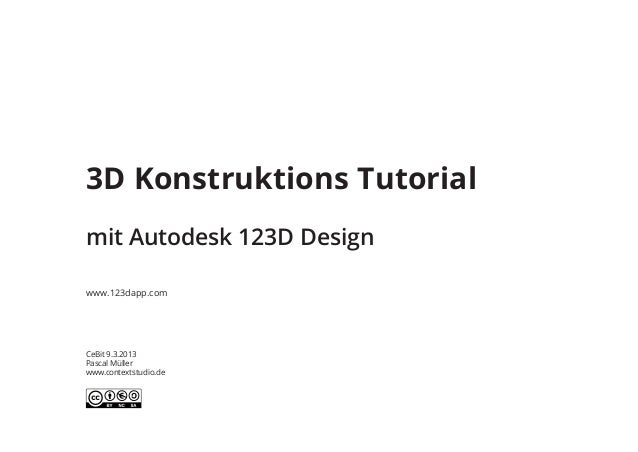 3D Konstruktions Tutorialmit Autodesk 123D Designwww.123dapp.comCeBit 9.3.2013Pascal Müllerwww.contextstudio.de