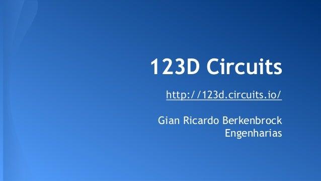 123D Circuits  http://123d.circuits.io/  Gian Ricardo Berkenbrock  Engenharias