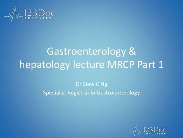 Gastroenterology & hepatology lecture MRCP Part 1 Dr Siew C Ng Specialist Registrar in Gastroenterology
