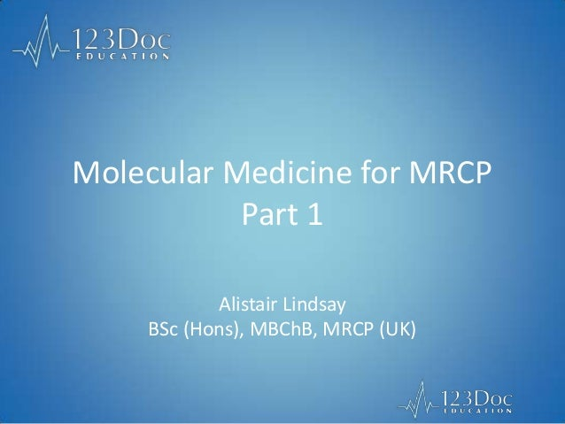 Molecular Medicine for MRCP Part 1 Alistair Lindsay BSc (Hons), MBChB, MRCP (UK)